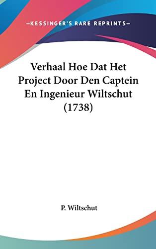 9781162043357: Verhaal Hoe Dat Het Project Door Den Captein En Ingenieur Wiltschut (1738) (Chinese Edition)