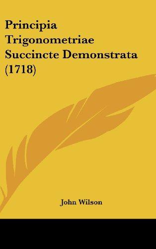 Principia Trigonometriae Succincte Demonstrata (1718) (Latin Edition)
