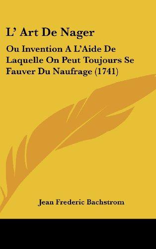 9781162047980: L' Art de Nager: Ou Invention A L'Aide de Laquelle on Peut Toujours Se Fauver Du Naufrage (1741)
