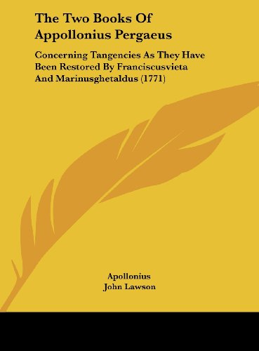 9781162051635: The Two Books of Appollonius Pergaeus: Concerning Tangencies as They Have Been Restored by Franciscusvieta and Marinusghetaldus (1771)