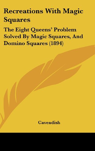 9781162051819: Recreations With Magic Squares: The Eight Queens' Problem Solved By Magic Squares, And Domino Squares (1894)