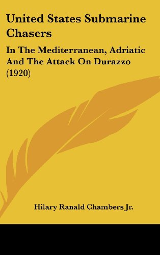 9781162051932: United States Submarine Chasers: In The Mediterranean, Adriatic And The Attack On Durazzo (1920)