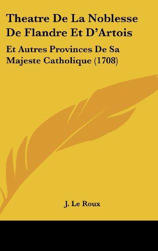 9781162052366: Theatre De La Noblesse De Flandre Et D'Artois: Et Autres Provinces De Sa Majeste Catholique (1708) (French Edition)