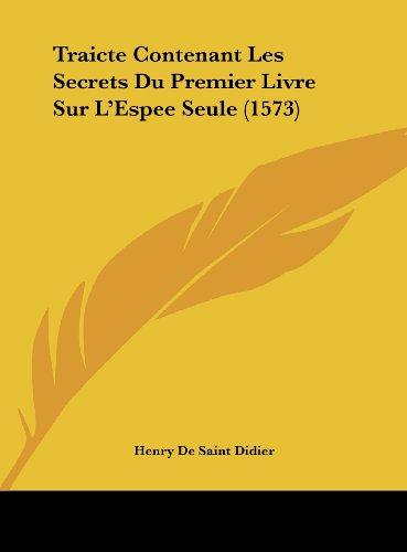 9781162053707: Traicte Contenant Les Secrets Du Premier Livre Sur L'Espee Seule (1573) (French Edition)