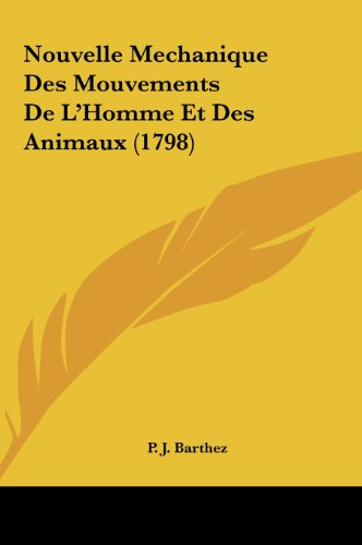9781162054315: Nouvelle Mechanique Des Mouvements De L'Homme Et Des Animaux (1798) (French Edition)
