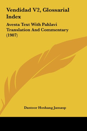 9781162054452: Vendidad V2, Glossarial Index: Avesta Text With Pahlavi Translation And Commentary (1907)
