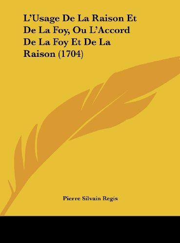 9781162056494: L'Usage de La Raison Et de La Foy, Ou L'Accord de La Foy Et de La Raison (1704)