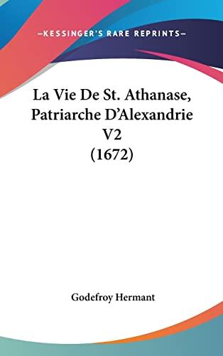 9781162058160: La Vie De St. Athanase, Patriarche D'Alexandrie V2 (1672) (French Edition)