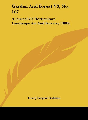 9781162062402: Garden And Forest V3, No. 107: A Journal Of Horticulture Landscape Art And Forestry (1890)