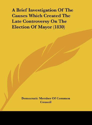 A Brief Investigation of the Causes Which Created the Late Controversy on the Election of Mayor (1830)
