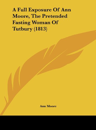 9781162067087: A Full Exposure of Ann Moore, the Pretended Fasting Woman of Tutbury (1813)
