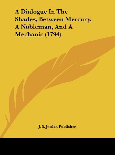 9781162068350: A Dialogue in the Shades, Between Mercury, a Nobleman, and a Mechanic (1794)