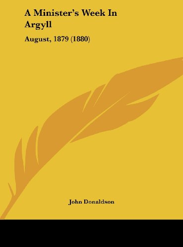 A Minister's Week in Argyll: August, 1879 (1880) (1162069910) by Donaldson, John