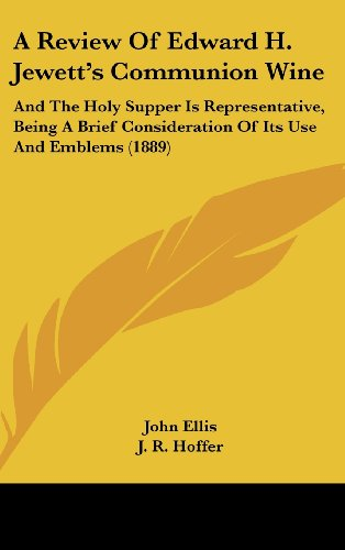 9781162077017: A Review Of Edward H. Jewett's Communion Wine: And The Holy Supper Is Representative, Being A Brief Consideration Of Its Use And Emblems (1889)