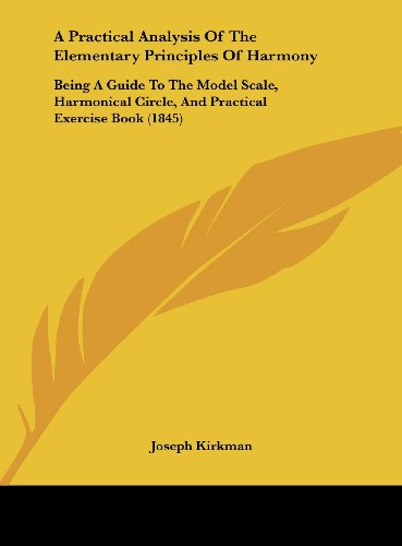 9781162078304: A Practical Analysis of the Elementary Principles of Harmony: Being a Guide to the Model Scale, Harmonical Circle, and Practical Exercise Book (1845
