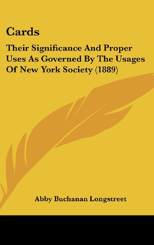 9781162084220: Cards: Their Significance And Proper Uses As Governed By The Usages Of New York Society (1889)