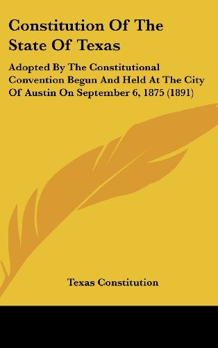 9781162086316: Constitution Of The State Of Texas: Adopted By The Constitutional Convention Begun And Held At The City Of Austin On September 6, 1875 (1891)
