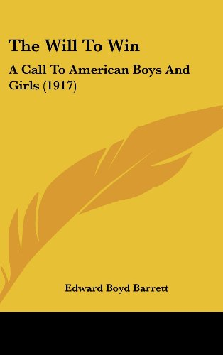 9781162089850: The Will To Win: A Call To American Boys And Girls (1917)