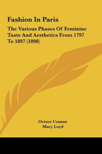 9781162097084: Fashion In Paris: The Various Phases Of Feminine Taste And Aesthetics From 1797 To 1897 (1898)