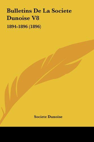 9781162097916: Bulletins De La Societe Dunoise V8: 1894-1896 (1896) (French Edition)
