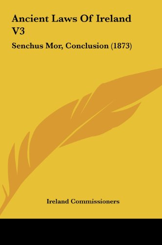 9781162098968: Ancient Laws of Ireland V3: Senchus Mor, Conclusion (1873)