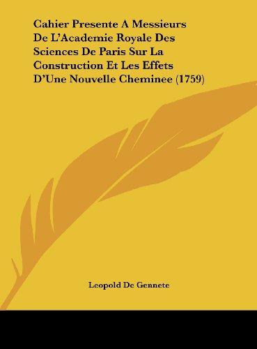 9781162100326: Cahier Presente A Messieurs De L'Academie Royale Des Sciences De Paris Sur La Construction Et Les Effets D'Une Nouvelle Cheminee (1759) (French Edition)