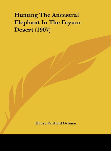 Hunting The Ancestral Elephant In The Fayum Desert (1907)