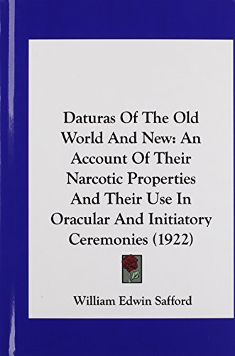9781162109855: Daturas Of The Old World And New: An Account Of Their Narcotic Properties And Their Use In Oracular And Initiatory Ceremonies (1922)