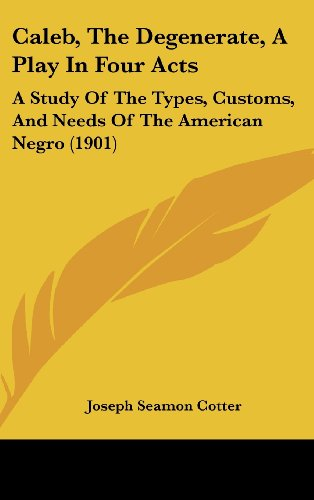 9781162112572: Caleb, The Degenerate, A Play In Four Acts: A Study Of The Types, Customs, And Needs Of The American Negro (1901)