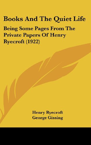 9781162114262: Books And The Quiet Life: Being Some Pages From The Private Papers Of Henry Ryecroft (1922)