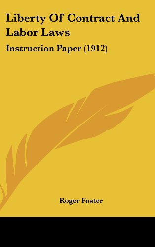 9781162114835: Liberty Of Contract And Labor Laws: Instruction Paper (1912)