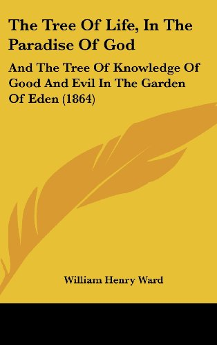 9781162115924: The Tree of Life, in the Paradise of God: And the Tree of Knowledge of Good and Evil in the Garden of Eden (1864)