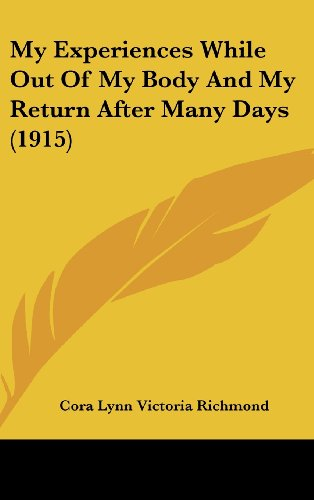 9781162116228: My Experiences While Out Of My Body And My Return After Many Days (1915)