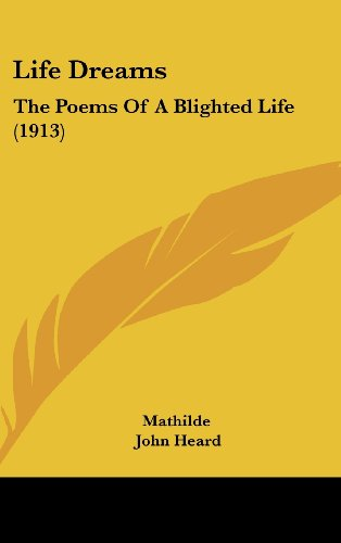 9781162117591: Life Dreams: The Poems Of A Blighted Life (1913)