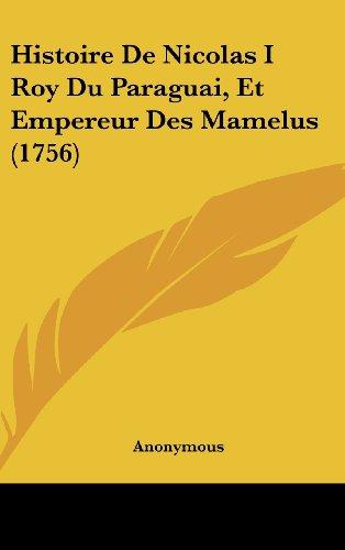 9781162118628: Histoire De Nicolas I Roy Du Paraguai, Et Empereur Des Mamelus (1756) (French Edition)