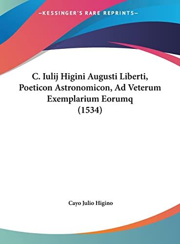 9781162122137: C. Iulij Higini Augusti Liberti, Poeticon Astronomicon, Ad Veterum Exemplarium Eorumq (1534) (Latin Edition)
