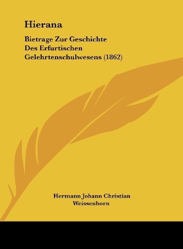 9781162123271: Hierana: Bietrage Zur Geschichte Des Erfurtischen Gelehrtenschulwesens (1862) (German Edition)