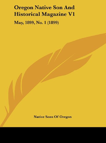 9781162126340: Oregon Native Son And Historical Magazine V1: May, 1899, No. 1 (1899)