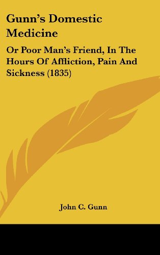9781162126678: Gunn's Domestic Medicine: Or Poor Man's Friend, in the Hours of Affliction, Pain and Sickness (1835)