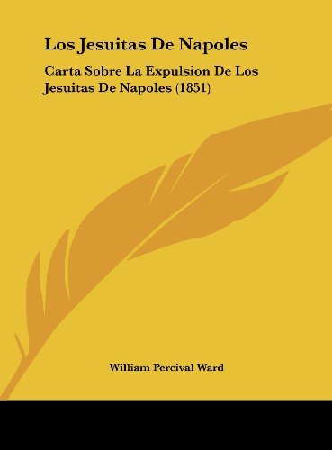 9781162127941: Los Jesuitas De Napoles: Carta Sobre La Expulsion De Los Jesuitas De Napoles (1851) (Spanish Edition)
