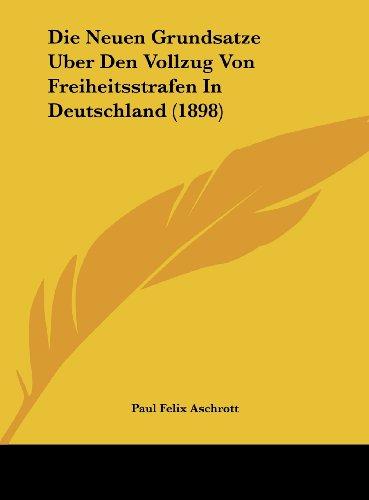 9781162130064: Die Neuen Grundsatze Uber Den Vollzug Von Freiheitsstrafen In Deutschland (1898) (German Edition)