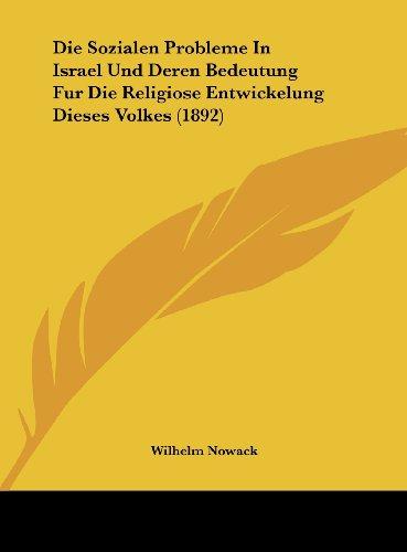 Die Sozialen Probleme In Israel Und Deren Bedeutung Fur Die Religiose Entwickelung Dieses Volkes (1892) (German Edition)