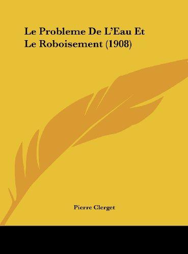 9781162131023: Le Probleme de L'Eau Et Le Roboisement (1908)