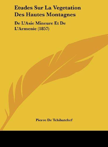 9781162132495: Etudes Sur La Vegetation Des Hautes Montagnes: de L'Asie Mineure Et de L'Armenie (1857)