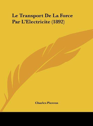 9781162137605: Le Transport De La Force Par L'Electricite (1892) (French Edition)
