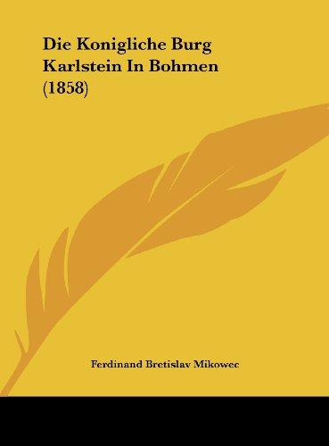 9781162138077: Die Konigliche Burg Karlstein In Bohmen (1858) (German Edition)