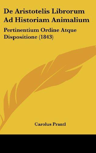 De Aristotelis Librorum Ad Historiam Animalium: Pertinentium Ordine Atque Dispositione (1843) (Latin Edition)