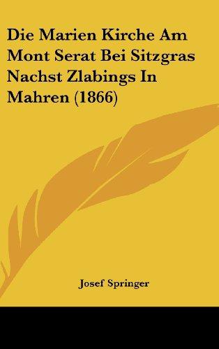 Die Marien Kirche Am Mont Serat Bei Sitzgras Nachst Zlabings In Mahren (1866) (German Edition)
