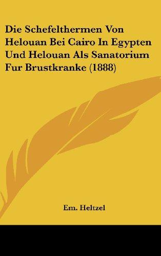Die Schefelthermen Von Helouan Bei Cairo In Egypten Und Helouan Als Sanatorium Fur Brustkranke (1888) (German Edition)