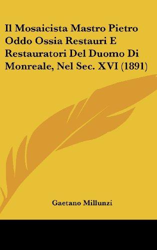 9781162144139: Il Mosaicista Mastro Pietro Oddo Ossia Restauri E Restauratori del Duomo Di Monreale, Nel SEC. XVI (1891)